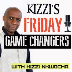 Kizzi's Friday Game Changers Podcast Logo